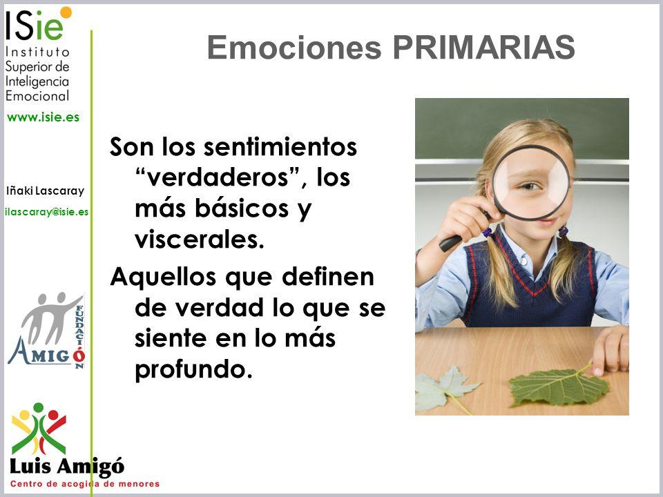 Iñaki Lascaray ilascaray@isie.es www.isie.es Emociones PRIMARIAS Son los sentimientos verdaderos, los más básicos y viscerales. Aquellos que definen d