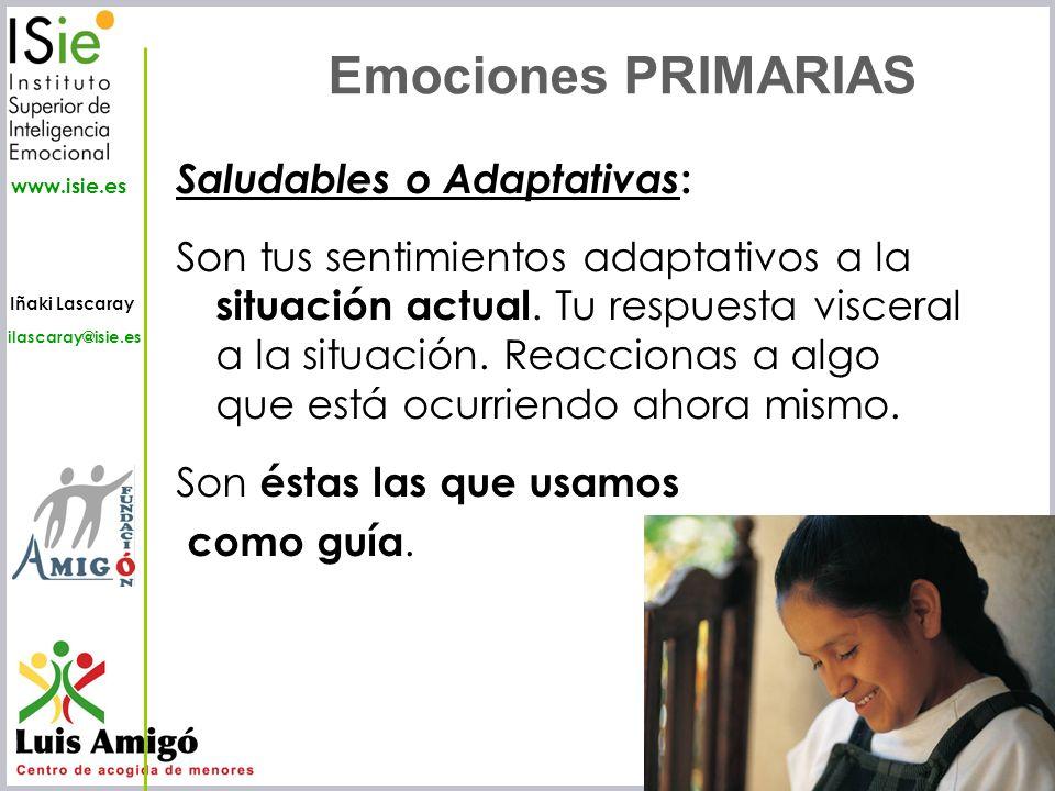 Iñaki Lascaray ilascaray@isie.es www.isie.es Saludables o Adaptativas : Son tus sentimientos adaptativos a la situación actual. Tu respuesta visceral