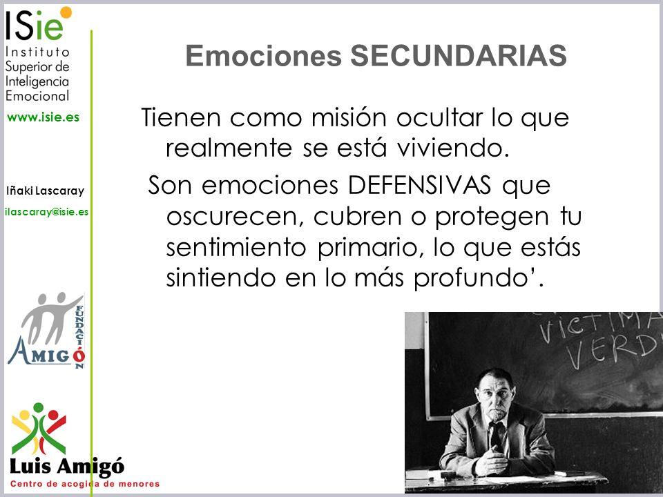 Iñaki Lascaray ilascaray@isie.es www.isie.es Tienen como misión ocultar lo que realmente se está viviendo. Son emociones DEFENSIVAS que oscurecen, cub