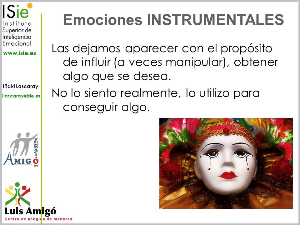 Iñaki Lascaray ilascaray@isie.es www.isie.es Las dejamos aparecer con el propósito de influir (a veces manipular), obtener algo que se desea. No lo si