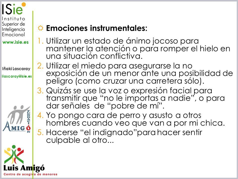 Iñaki Lascaray ilascaray@isie.es www.isie.es Emociones instrumentales: 1.Utilizar un estado de ánimo jocoso para mantener la atención o para romper el