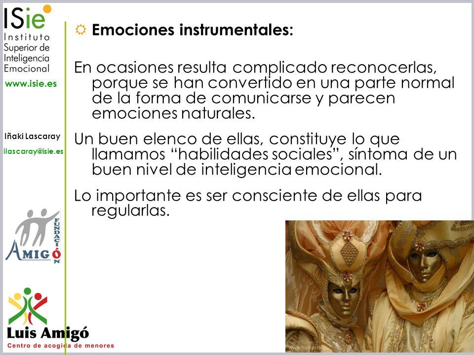 Iñaki Lascaray ilascaray@isie.es www.isie.es Emociones instrumentales: En ocasiones resulta complicado reconocerlas, porque se han convertido en una p
