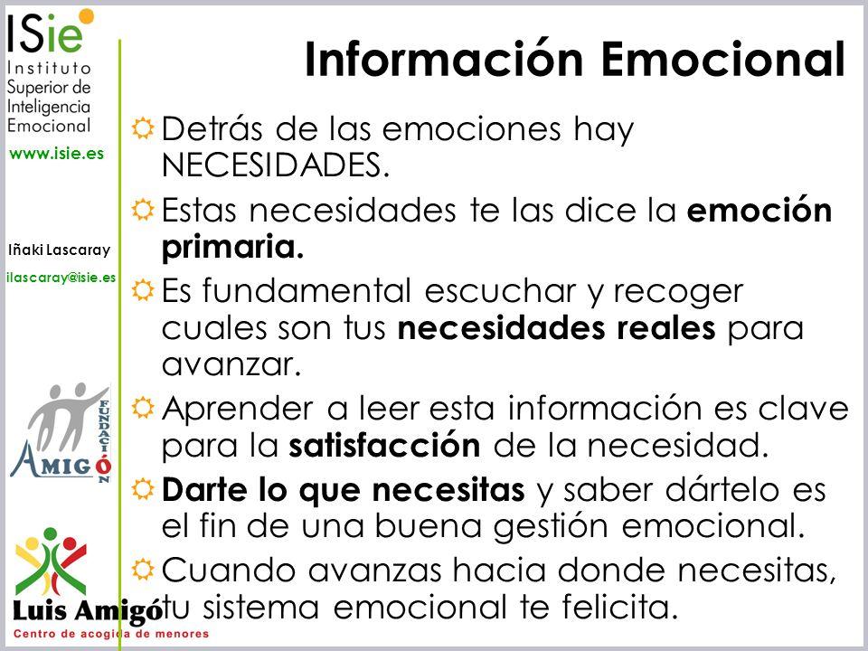 Iñaki Lascaray ilascaray@isie.es www.isie.es Detrás de las emociones hay NECESIDADES. Estas necesidades te las dice la emoción primaria. Es fundamenta