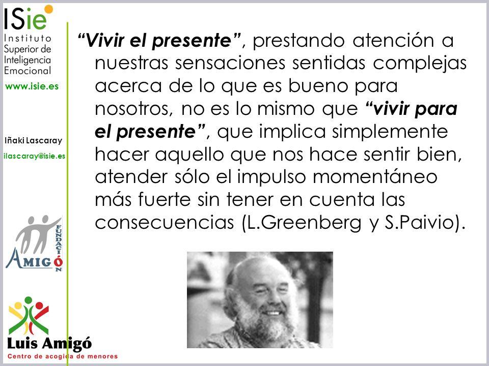 Iñaki Lascaray ilascaray@isie.es www.isie.es Vivir el presente, prestando atención a nuestras sensaciones sentidas complejas acerca de lo que es bueno