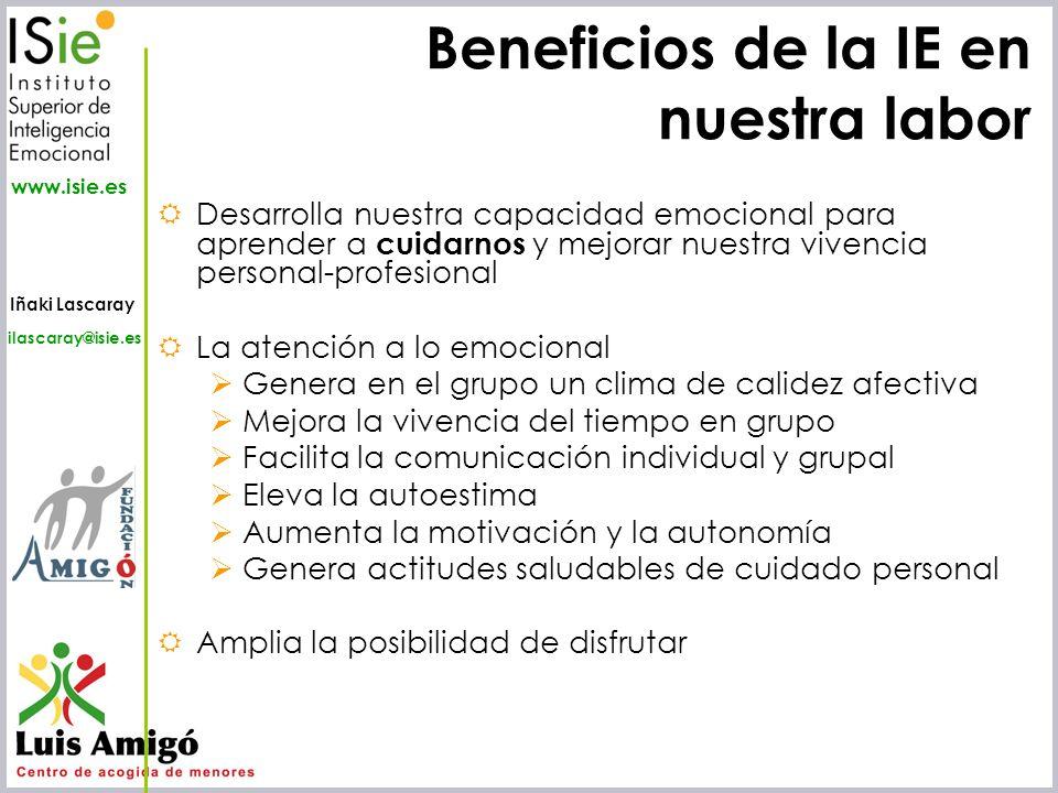 Iñaki Lascaray ilascaray@isie.es www.isie.es Beneficios de la IE en nuestra labor Desarrolla nuestra capacidad emocional para aprender a cuidarnos y m