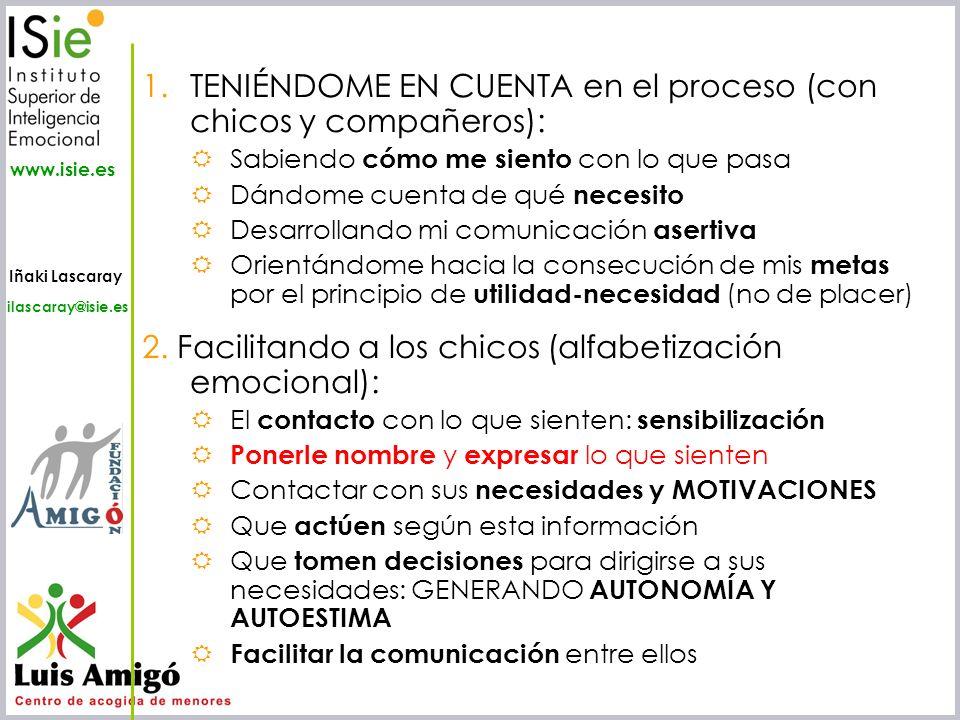 Iñaki Lascaray ilascaray@isie.es www.isie.es 1.TENIÉNDOME EN CUENTA en el proceso (con chicos y compañeros): Sabiendo cómo me siento con lo que pasa D