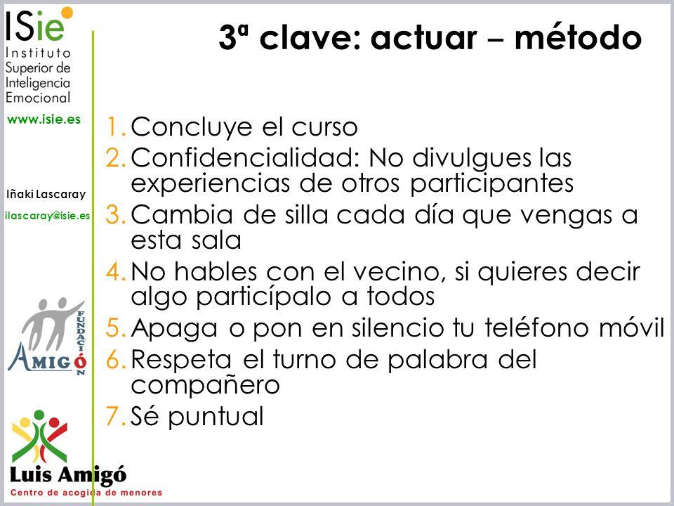 Iñaki Lascaray ilascaray@isie.es www.isie.es 3ª clave: actuar método 1.Concluye el curso 2.Confidencialidad: No divulgues las experiencias de otros pa