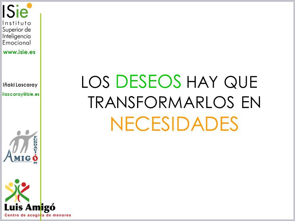 Iñaki Lascaray ilascaray@isie.es www.isie.es LOS DESEOS HAY QUE TRANSFORMARLOS EN NECESIDADES
