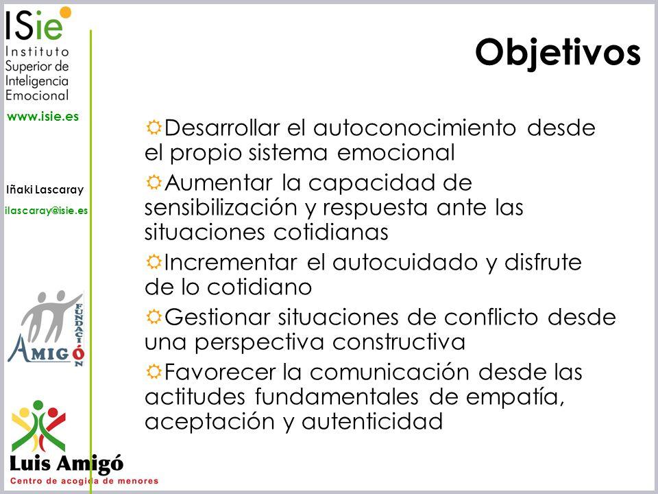 Iñaki Lascaray ilascaray@isie.es www.isie.es Objetivos Desarrollar el autoconocimiento desde el propio sistema emocional Aumentar la capacidad de sens