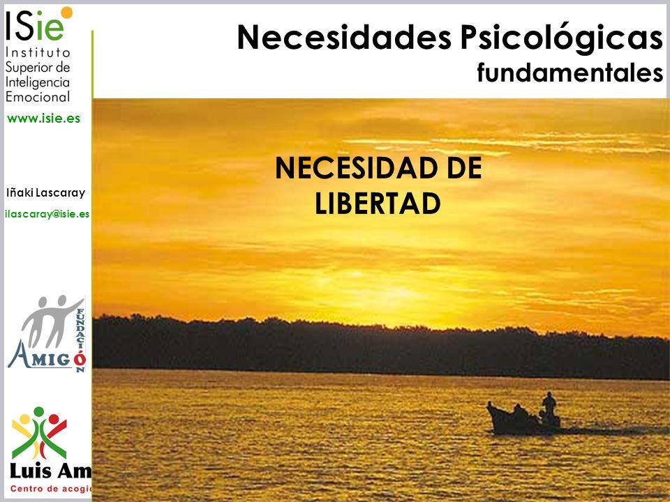 Iñaki Lascaray ilascaray@isie.es www.isie.es Necesidades Psicológicas fundamentales NECESIDAD DE LIBERTAD