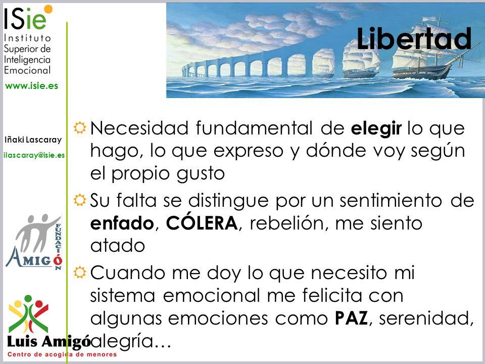 Iñaki Lascaray ilascaray@isie.es www.isie.es Libertad Necesidad fundamental de elegir lo que hago, lo que expreso y dónde voy según el propio gusto Su