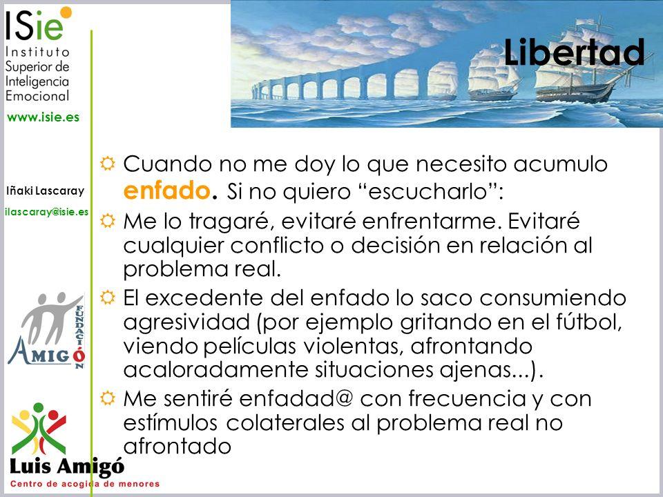 Iñaki Lascaray ilascaray@isie.es www.isie.es Cuando no me doy lo que necesito acumulo enfado. Si no quiero escucharlo: Me lo tragaré, evitaré enfrenta