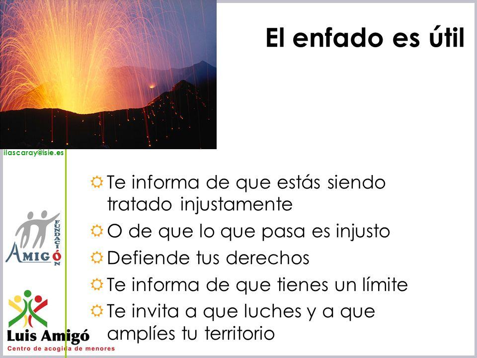 Iñaki Lascaray ilascaray@isie.es www.isie.es El enfado es útil Te informa de que estás siendo tratado injustamente O de que lo que pasa es injusto Def