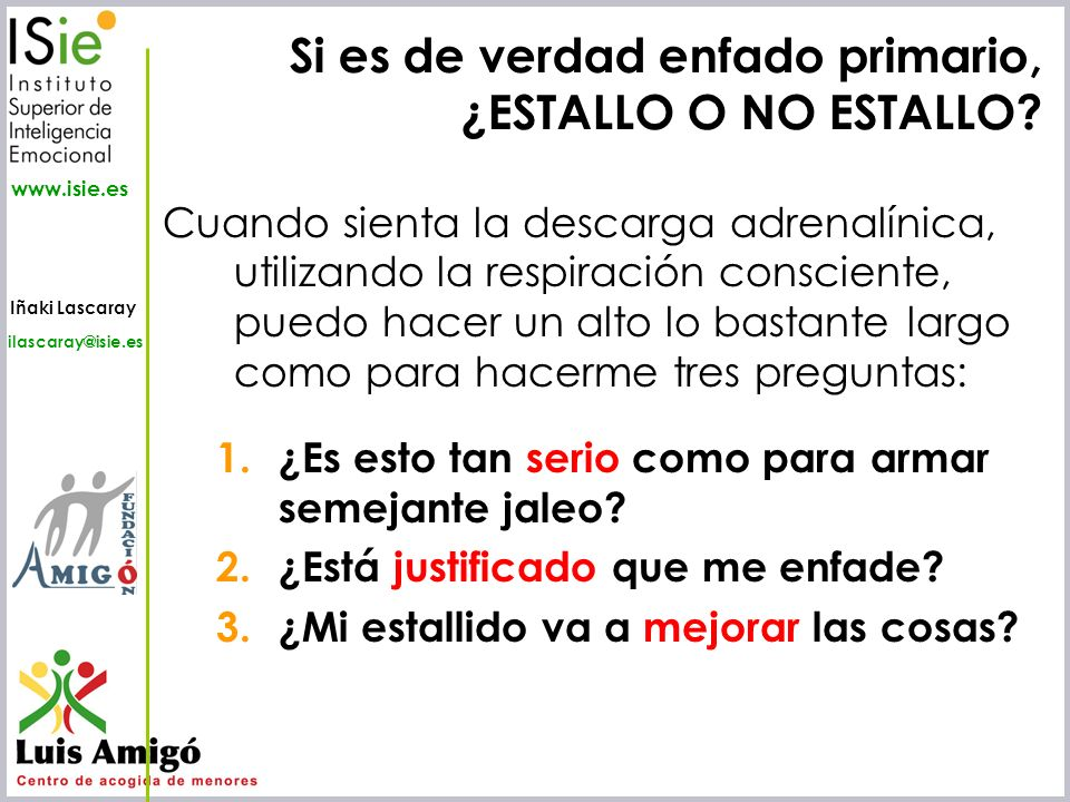 Iñaki Lascaray ilascaray@isie.es www.isie.es Cuando sienta la descarga adrenalínica, utilizando la respiración consciente, puedo hacer un alto lo bast