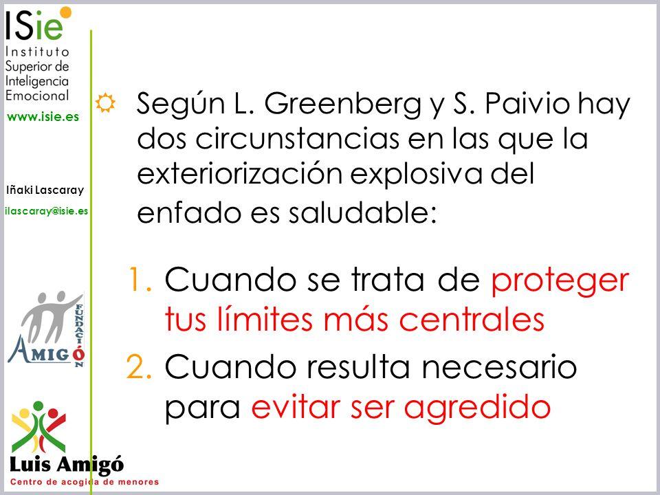 Iñaki Lascaray ilascaray@isie.es www.isie.es Según L. Greenberg y S. Paivio hay dos circunstancias en las que la exteriorización explosiva del enfado