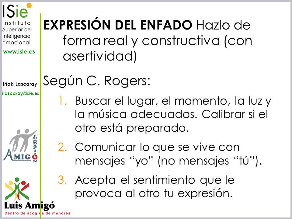 Iñaki Lascaray ilascaray@isie.es www.isie.es EXPRESIÓN DEL ENFADO Hazlo de forma real y constructiva (con asertividad) Según C. Rogers: 1.Buscar el lu