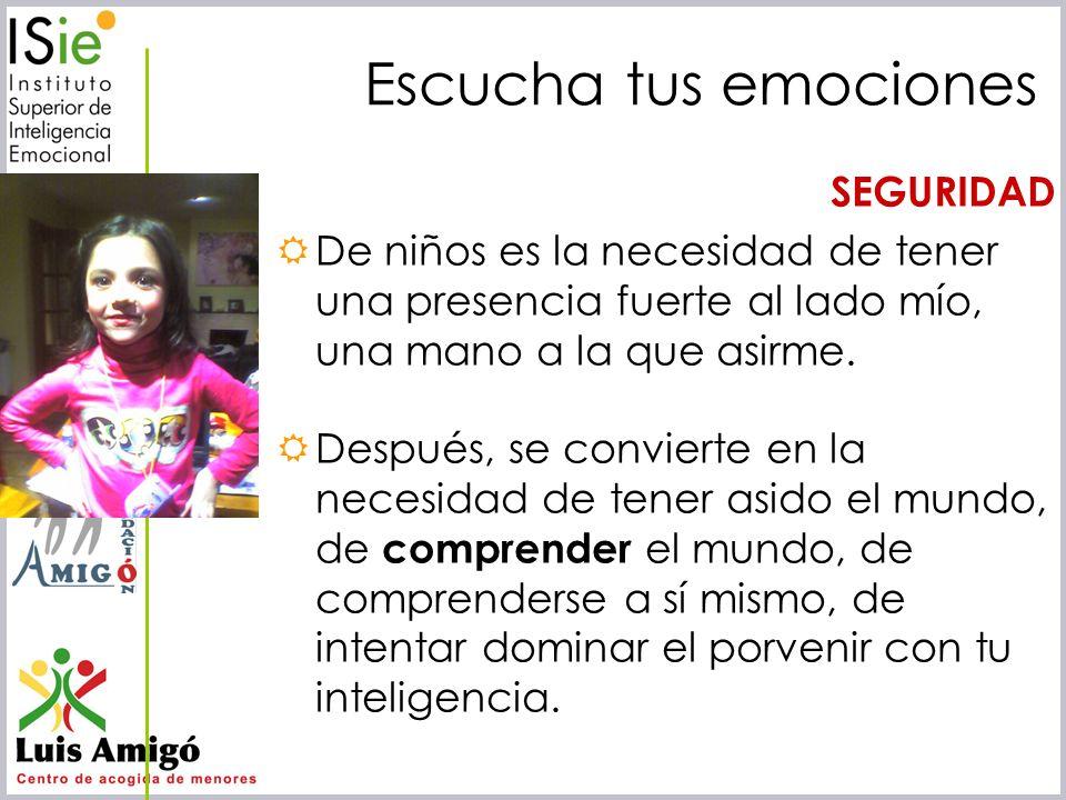 Iñaki Lascaray ilascaray@isie.es www.isie.es Escucha tus emociones SEGURIDAD De niños es la necesidad de tener una presencia fuerte al lado mío, una m