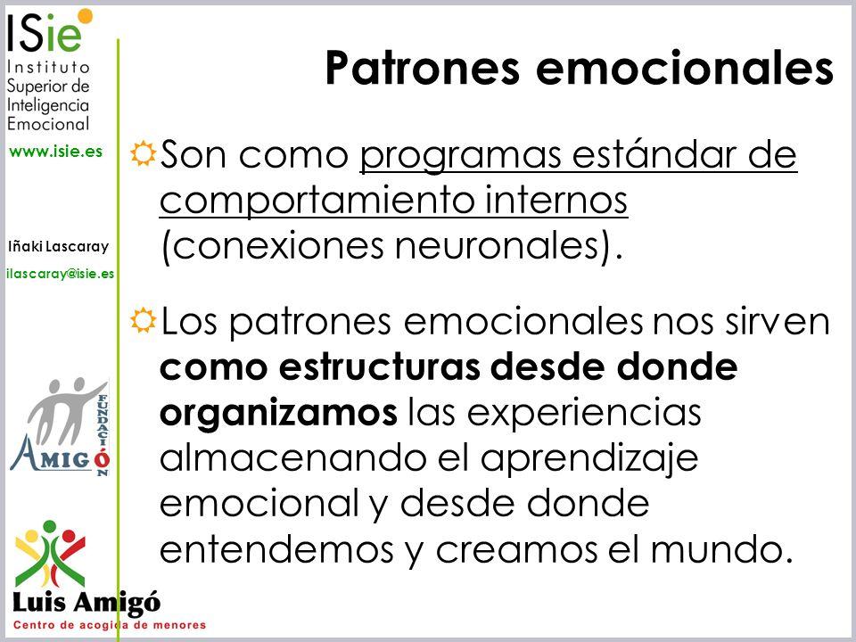 Iñaki Lascaray ilascaray@isie.es www.isie.es Patrones emocionales Son como programas estándar de comportamiento internos (conexiones neuronales). Los