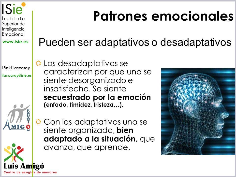 Iñaki Lascaray ilascaray@isie.es www.isie.es Patrones emocionales Los desadaptativos se caracterizan por que uno se siente desorganizado e insatisfech