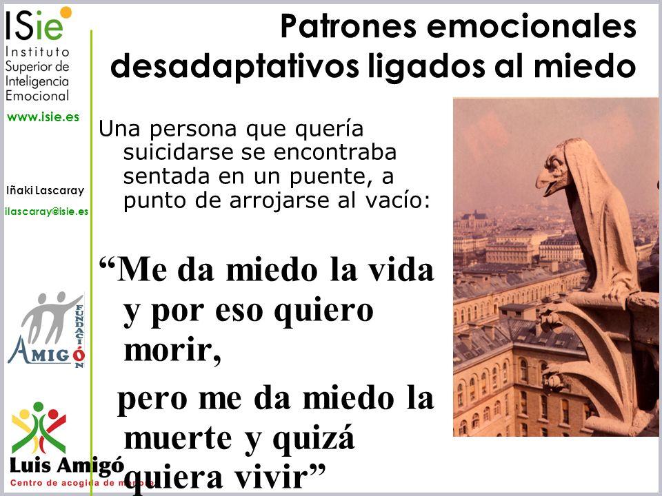 Iñaki Lascaray ilascaray@isie.es www.isie.es Patrones emocionales desadaptativos ligados al miedo Una persona que quería suicidarse se encontraba sent