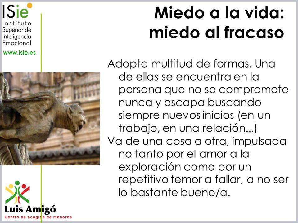 Iñaki Lascaray ilascaray@isie.es www.isie.es Miedo a la vida: miedo al fracaso Adopta multitud de formas. Una de ellas se encuentra en la persona que