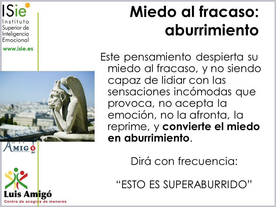 Iñaki Lascaray ilascaray@isie.es www.isie.es Miedo al fracaso: aburrimiento Este pensamiento despierta su miedo al fracaso, y no siendo capaz de lidia