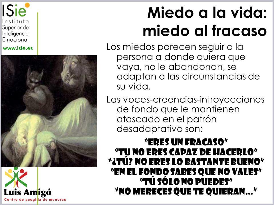 Iñaki Lascaray ilascaray@isie.es www.isie.es Los miedos parecen seguir a la persona a donde quiera que vaya, no le abandonan, se adaptan a las circuns