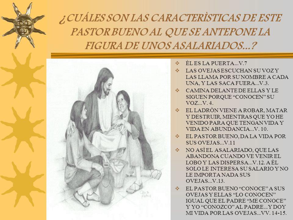 4.JESÙS...EL PASTOR BUENO... (JN. 10,1-19) CONTEXTO DE ESTE CAPÌTULO: Marcos 6,34... Juan 9 Yo soy el Pastor Bueno... Jn, 10, 1... V. 6 = JESÙS USÒ ES