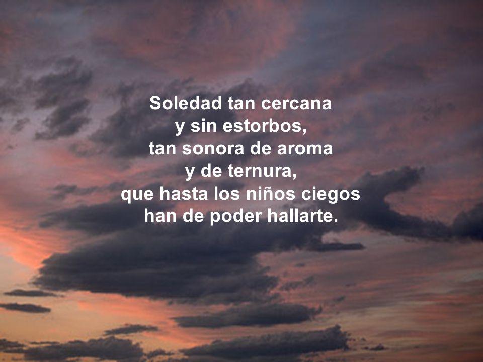Te llamaremos todos, muchas veces, desde esta nuestra soledad tan sola, ¡ María Soledad !