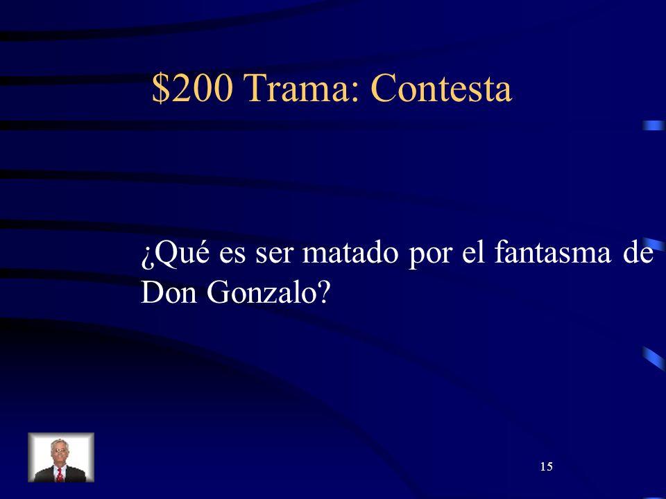 15 $200 Trama: Contesta ¿Qué es ser matado por el fantasma de Don Gonzalo?