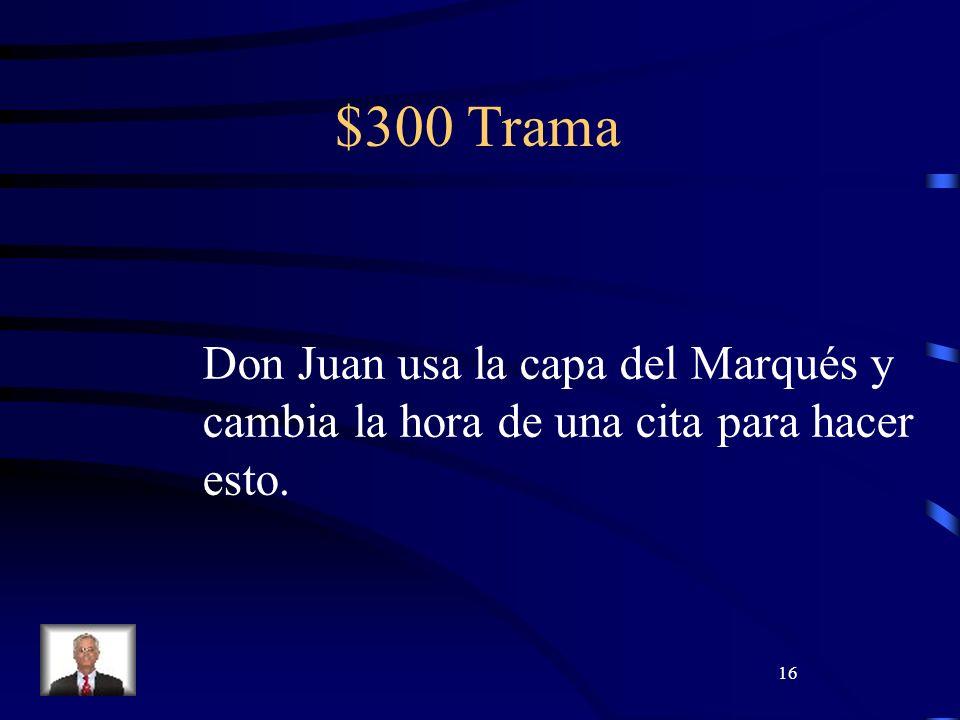 16 $300 Trama Don Juan usa la capa del Marqués y cambia la hora de una cita para hacer esto.