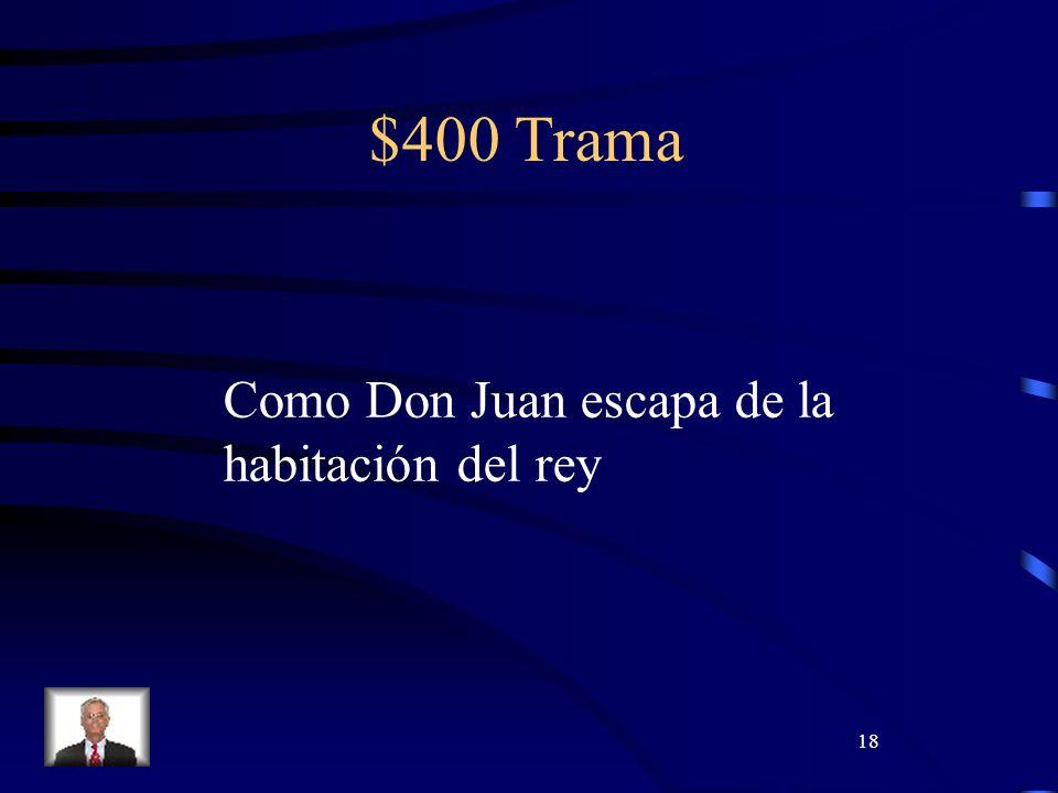 18 $400 Trama Como Don Juan escapa de la habitación del rey