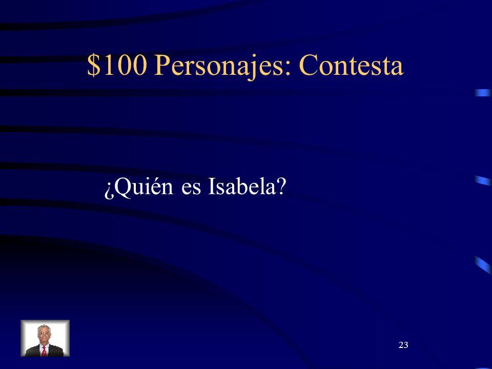 23 $100 Personajes: Contesta ¿Quién es Isabela