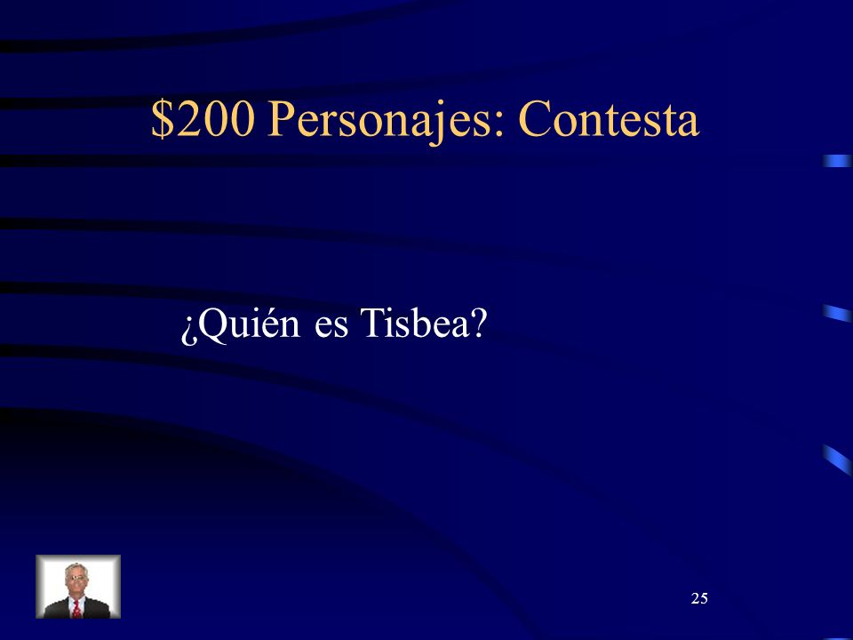 25 $200 Personajes: Contesta ¿Quién es Tisbea