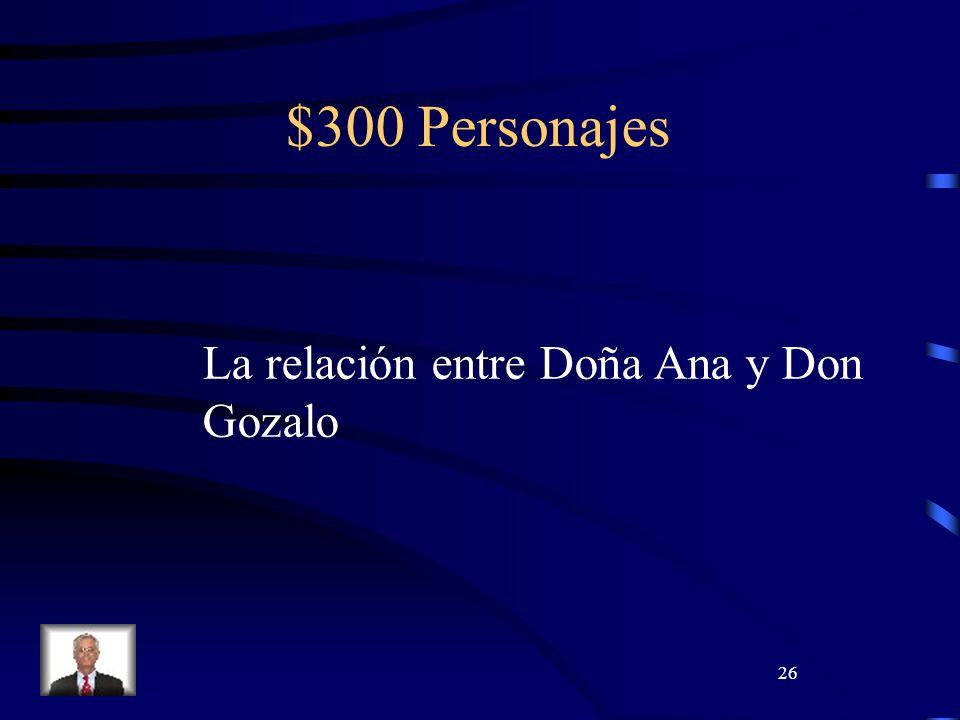 26 $300 Personajes La relación entre Doña Ana y Don Gozalo