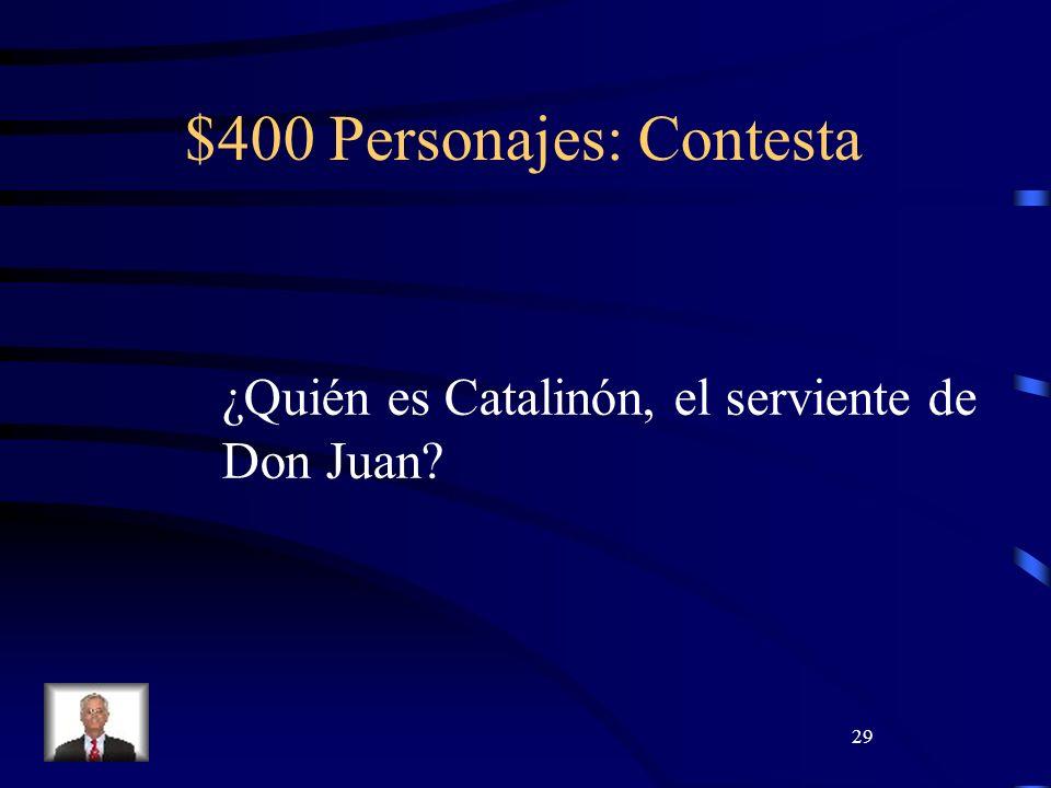29 $400 Personajes: Contesta ¿Quién es Catalinón, el serviente de Don Juan?