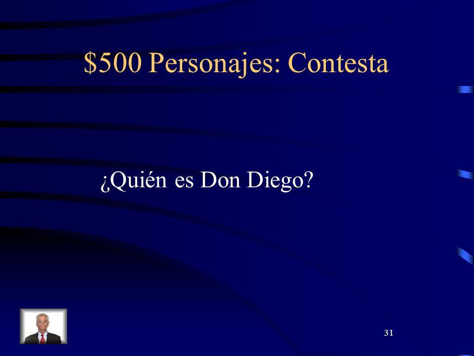 31 $500 Personajes: Contesta ¿Quién es Don Diego?