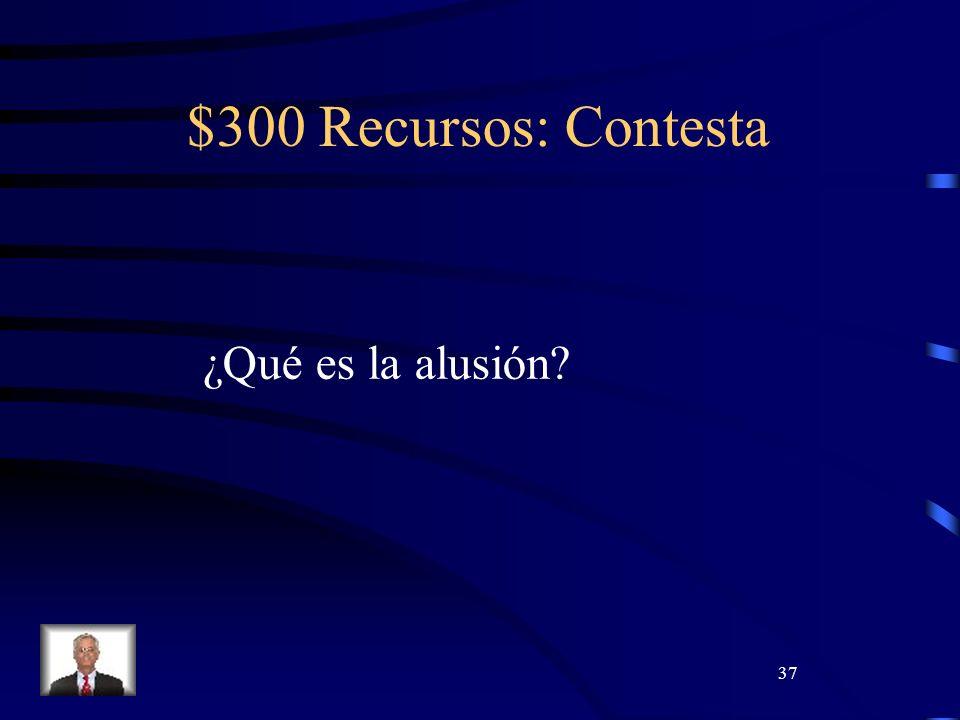 37 $300 Recursos: Contesta ¿Qué es la alusión?