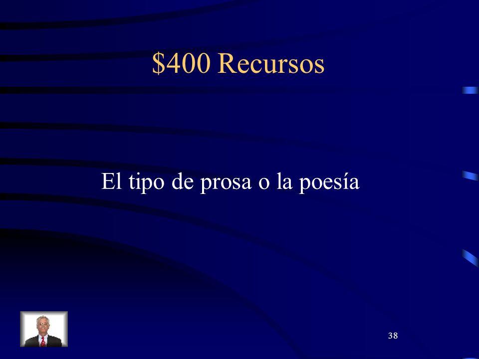 38 $400 Recursos El tipo de prosa o la poesía