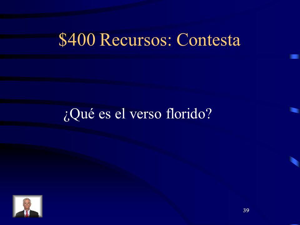 39 $400 Recursos: Contesta ¿Qué es el verso florido?