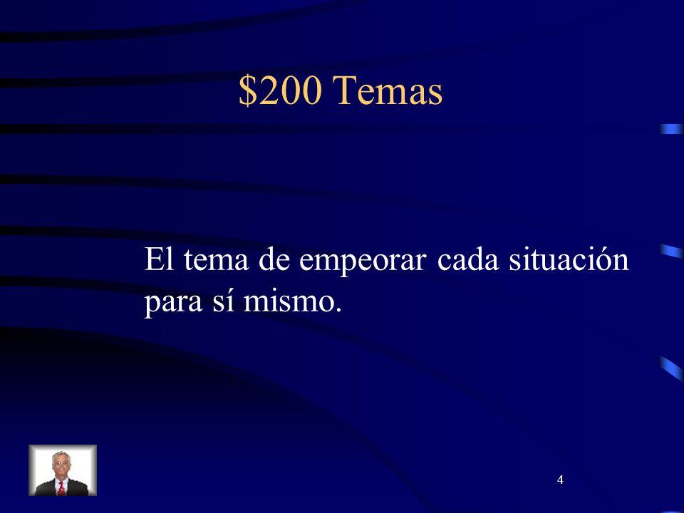 4 $200 Temas El tema de empeorar cada situación para sí mismo.