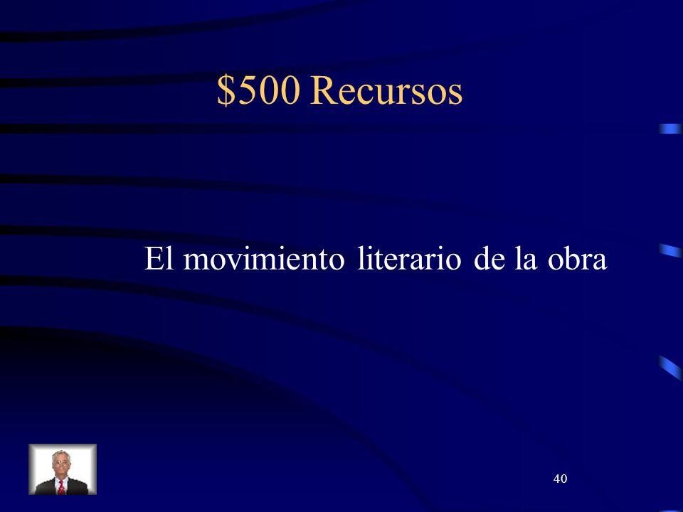 40 $500 Recursos El movimiento literario de la obra