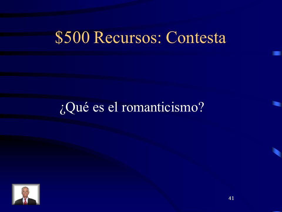 41 $500 Recursos: Contesta ¿Qué es el romanticismo