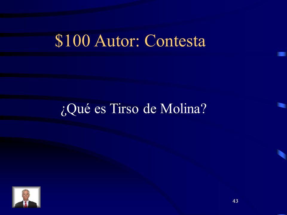 43 $100 Autor: Contesta ¿Qué es Tirso de Molina?