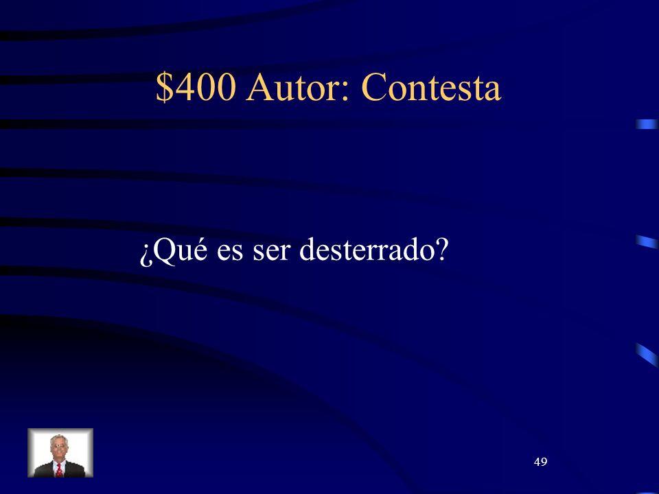 49 $400 Autor: Contesta ¿Qué es ser desterrado
