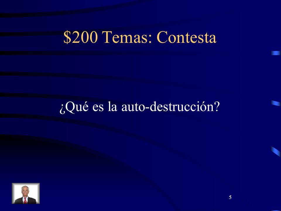5 $200 Temas: Contesta ¿Qué es la auto-destrucción