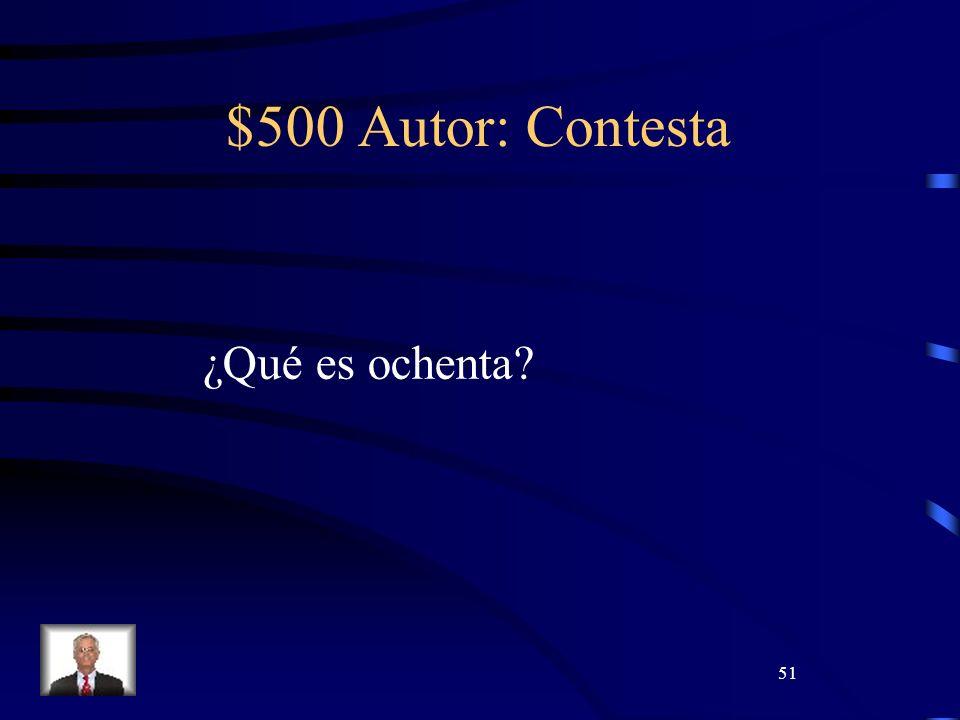 51 $500 Autor: Contesta ¿Qué es ochenta?