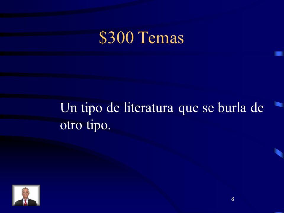 6 $300 Temas Un tipo de literatura que se burla de otro tipo.