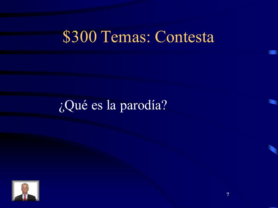 7 $300 Temas: Contesta ¿Qué es la parodía?