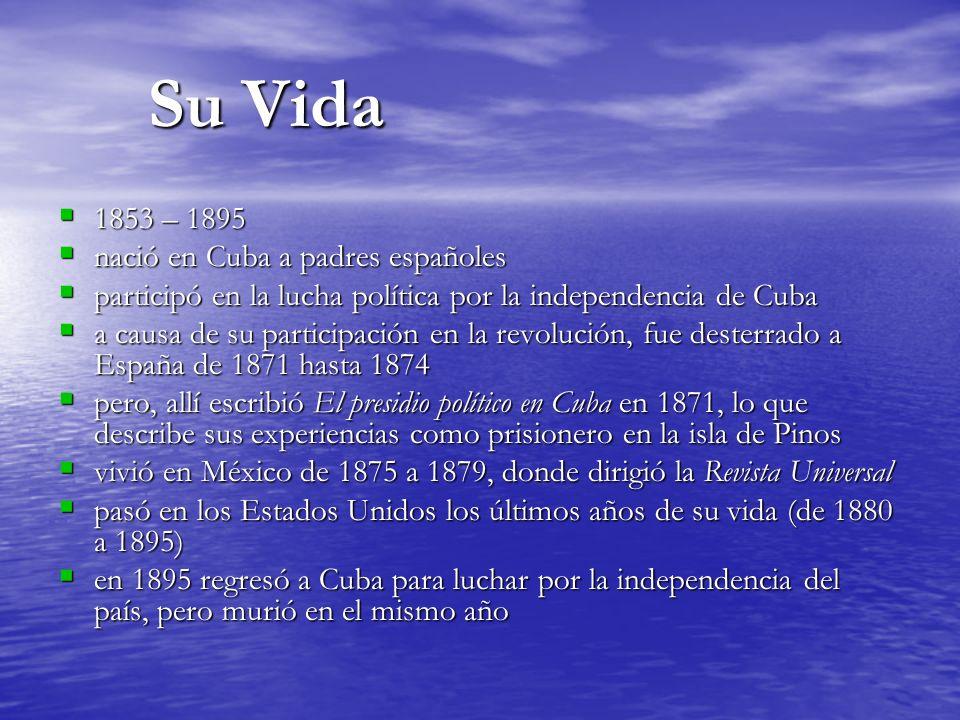 Su Vida como Escritor fue un escritor prolífico fue un escritor prolífico en su prosa, sencilla, y poesía, usó ritmo, melodía, metáforas, y símbolos en su prosa, sencilla, y poesía, usó ritmo, melodía, metáforas, y símbolos su obra final consiste en veintisiete volúmenes su obra final consiste en veintisiete volúmenes en Cuba y España, publicó el drama romántico Abdala (1869) y el drama romántico-realista La adúltera (1873) en Cuba y España, publicó el drama romántico Abdala (1869) y el drama romántico-realista La adúltera (1873) en México, publicó mucha poesía y ensayos y en Guatemala escribió un drama se llama Patria y libertad (1877) en México, publicó mucha poesía y ensayos y en Guatemala escribió un drama se llama Patria y libertad (1877) sin embargo, sus obras más importantes fueron escritos durante su tiempo en los Estados Unidos sin embargo, sus obras más importantes fueron escritos durante su tiempo en los Estados Unidos